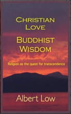 Christian Love Buddhist Wisdom: Religion as the quest for transcendence